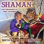 Shaman: The Adventures of Rhys Llewellyn | Maya Kaathryn Bohnhoff