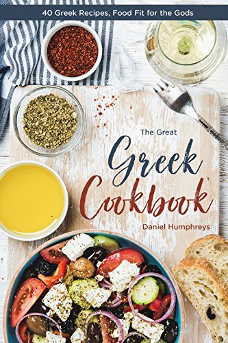 The Great Greek Cookbook: 40 Greek Recipes, Food Fit for the Gods - Greek Salad Recipes