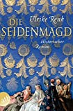 Die Seidenmagd: Historischer Roman