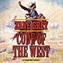 Code of the West: A Western Story Audiobook by Zane Grey Narrated by Danny Campbell