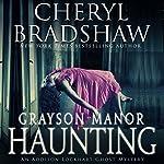 Grayson Manor Haunting : Addison Lockhart Series, Book One | Cheryl Bradshaw