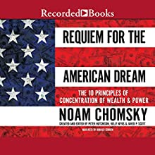 Requiem for the American Dream: The Principles of Concentrated Wealth and Power Audiobook by Noam Chomsky Narrated by Donald Corren
