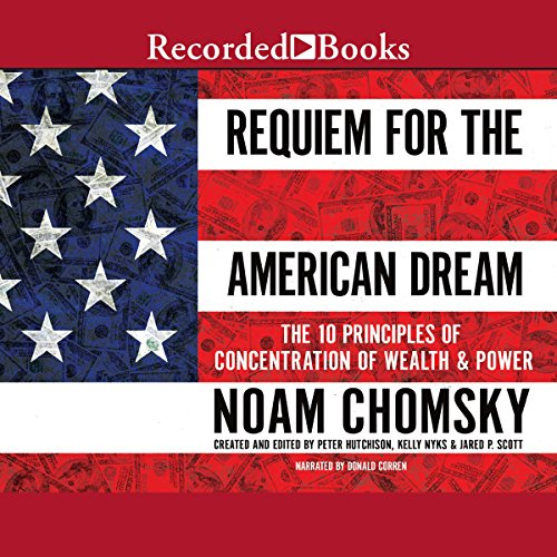 Requiem for the American Dream: The Principles of Concentrated Wealth and Power