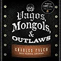 Vagos, Mongols, and Outlaws: My Infiltration of America's Deadliest Biker Gangs Audiobook by Kerrie Droban, Charles Falco Narrated by Jeffrey Kafer