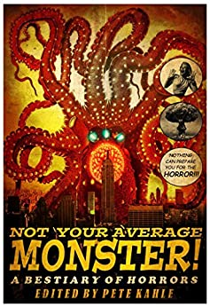 Not Your Average Monster: A Bestiary of Horrors by [Kahle, Pete, Cole, Adrian, Dansky, Richard, Mosiman, Billie Sue, Carlson, Jeff, Bruni, John, Skorkowsky, Seth, Morgan, Christine, Aliana, Kya, Parent, Jason]