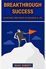 Breakthrough Success: Achieving Greatness In Business & Life (Grow Your Influence Series Book 4) Kindle Edition