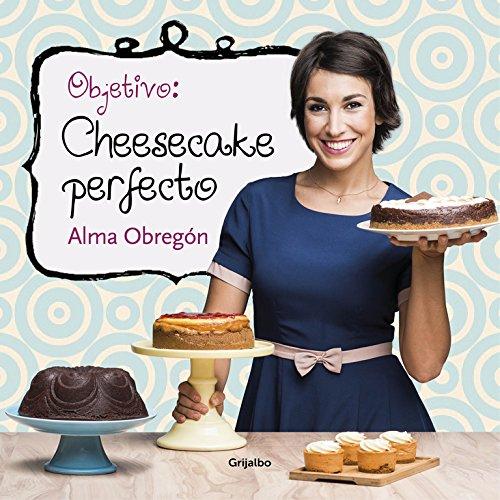 Objetivo: Cheesecake perfecto/Objective: Perfect Cheesecake (Spanish Edition): Alma Obregon: 9788416449200: Amazon.com: Books