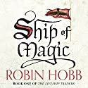 Ship of Magic: The Liveship Traders, Book 1 Hörbuch von Robin Hobb Gesprochen von: Anne Flosnik