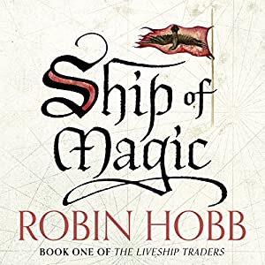 Ship of Magic: The Liveship Traders, Book 1 Audiobook
