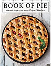 The Book of Pie: Over 100 Recipes, from Savory Fillings to Flaky Crusts