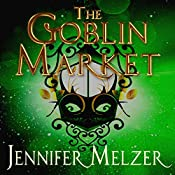 The Goblin Market: Into the Green, Book 1 | Jennifer Melzer