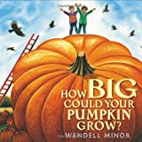 How Big Could Your Pumpkin Grow?, Wendell Minor, 0399246843