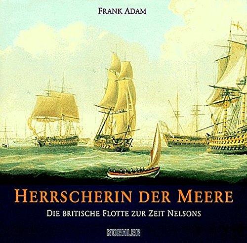 Herrscherin der Meere - Die britische Flotte zur Zeit Nelsons