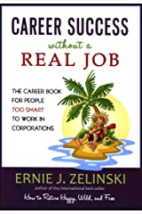 Career Success Without a Real Job: The Career Book for People Too Smart to Work in Corporations Kindle Edition
