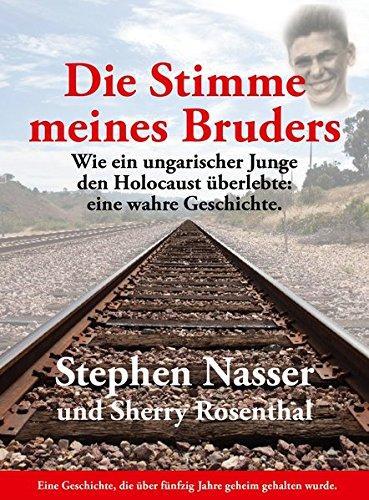 Die Stimme meines Bruders: Ein ungarischer Junge überlebt den Holocaust: eine wahre Geschichte
