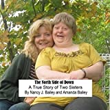 The North Side of Down: A True Story of Two Sisters