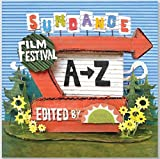 """Sundance Film Festival A to Z"" celebrates the history and legacy of the films, actors, and directors of the Sundance Film Festival through the years. Releasing in time for the upcoming 2013 Sundance Film Festival in Park City, Utah, t..."
