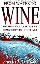 From Water to Wine: 7 Powerful Scriptures That Will Transform Your Life Forever! (English Edition)