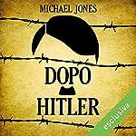 Dopo Hitler: Gli ultimi 10 drammatici giorni della seconda guerra mondiale in Europa   Michael Jones