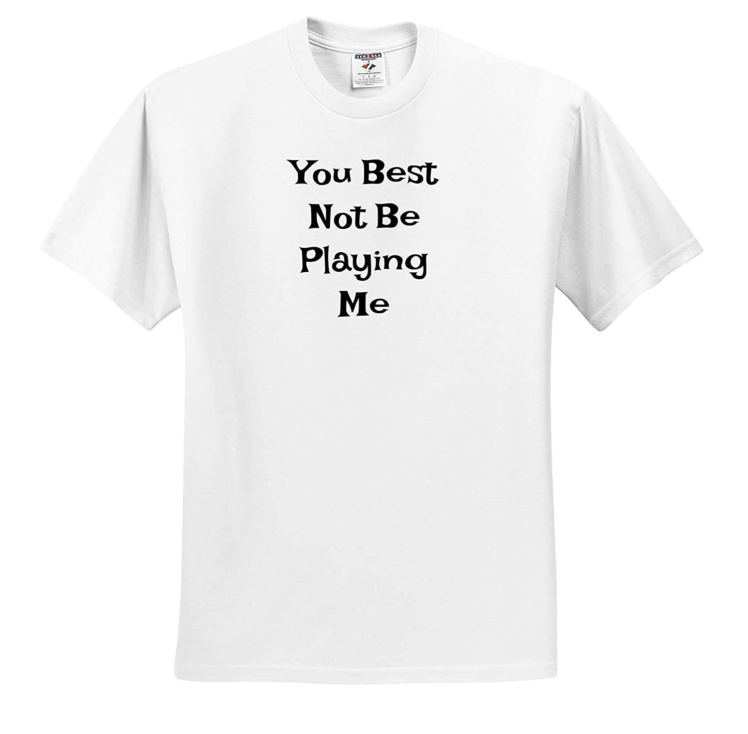 Image of You Best Not Be Playing Me 3dRose Carrie Merchant Image Quote ts/_317436 Adult T-Shirt XL