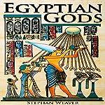 Egyptian Gods: Discover the Ancient Gods of Egyptian Mythology | Stephan Weaver