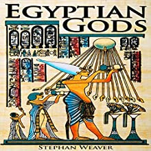 Egyptian Gods: Discover the Ancient Gods of Egyptian Mythology Audiobook by Stephan Weaver Narrated by Erich Bailey