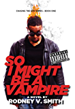 So I Might Be a Vampire (Chasing the Sun Book 1)