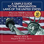 A Simple Guide to the Immigration Laws of the United States: What You Need to Know When You Come to America | Mayanti Boodoo Jarvi,Marcus Jarvis