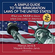 A Simple Guide to the Immigration Laws of the United States: What You Need to Know When You Come to America | Livre audio Auteur(s) : Marcus Jarvis, Mayanti Boodoo Jarvi Narrateur(s) : Les LaMotte
