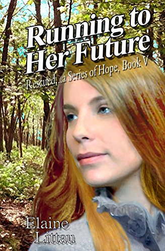 Running to Her Future (Rescued.a Series of Hope Book 5) by [Littau, Elaine]