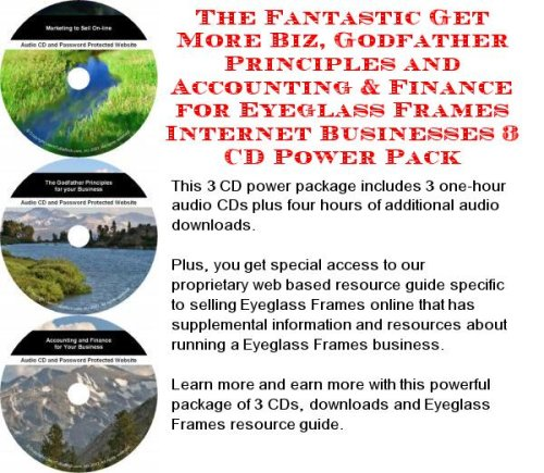 The Fantastic Get More Biz, Godfather Principles and Accounting & Finance for Eyeglass Frames Internet Businesses 3 CD Power Pack