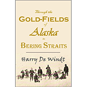 Through the Gold-fields of Alaska to Bering Straits (1898)