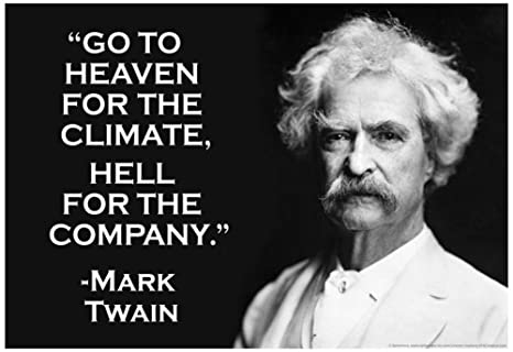 Amazoncom Go To Heaven For Climate Hell For Company Mark Twain