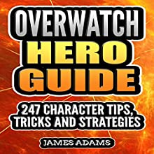 Overwatch Hero Guide: 247 Character Tips, Tricks and Strategies Audiobook by James Adams Narrated by Michael Allen