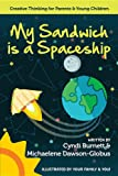 My Sandwich is a Spaceship: Creative Thinking for Parents & Young Children