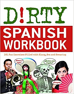 Dirty Spanish Workbook 101 Fun Exercises Filled With Slang Sex And