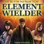 Element Wielder: Void Wielder Trilogy, Volume 1 | Cesar Gonzalez