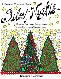 silent nights 25 holiday coloring patterns for stress relief and mindfulness 85 x 11 jennifer lankenau 9781682302088 amazoncom books