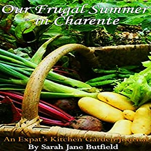 Our Frugal Summer in Charente: An Expat's Kitchen Garden Journal Audiobook