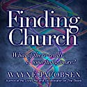 Finding Church: What If There Really Is Something More? Audiobook by Wayne Jacobsen Narrated by Wayne Jacobsen