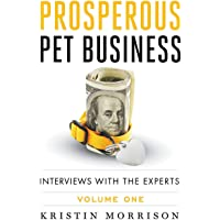 Prosperous Pet Business: Interviews With The Experts - Volume One