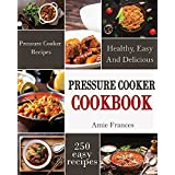 Pressure Cooker: 250 Healthy, Easy, And Delicious Pressure Cooker Recipes (Crock-Pot Meals, Instant Pot Cookbook, Slow Cooker, Pressure Cooker Recipes, Slow Cooking, Paleo, Vegan, Healthy)
