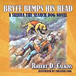 Bryce Bumps His Head: A Sierra the Search Dog Novel | Robert D. Calkins,Taillefer Long