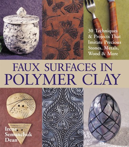 Download Faux Surfaces in Polymer Clay: 30 Techniques & Projects That Imitate Stones, Metals, Wood & More by Irene Semanchuk Dean (2005-08-01) pdf epub