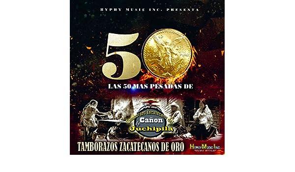 Las 50 Mas Pesadas de Tamborazos Zacatecanos de Oro by Tamborazo Zacatecano del Canon de Juchipila on Amazon Music - Amazon.com