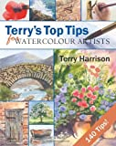 Terry's Top Tips for Watercolour Artists, Terry Harrison, 1844483355