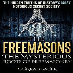 The Freemasons: The Mysterious Roots of Freemasonry