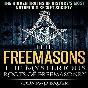 The Freemasons: The Mysterious Roots of Freemasonry Audiobook