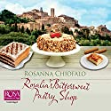 Rosalia's Bittersweet Pastry Shop Audiobook by Rosanna Chiofalo Narrated by Jilly Bond