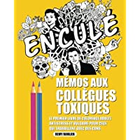 Mémos Aux Collègues Toxiques: Le Premier Livre De Coloriage Adulte Antistress Et Vulgaire Pour Ceux Qui Travaillent Avec Des Cons.